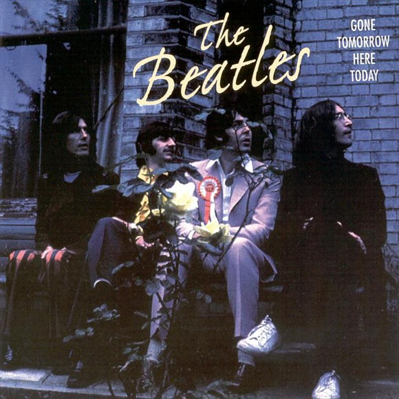 The Beatles - Gone Tomorrow Here Today
