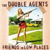 The Double Agents - Friends in ...