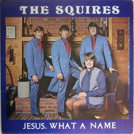 The Squires - Jesus, What A Name